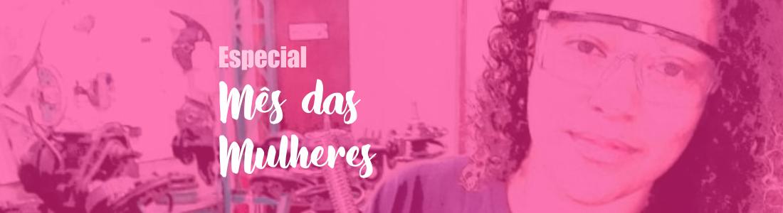 Especial Mês das Mulheres – Como é ser uma Mecânica!