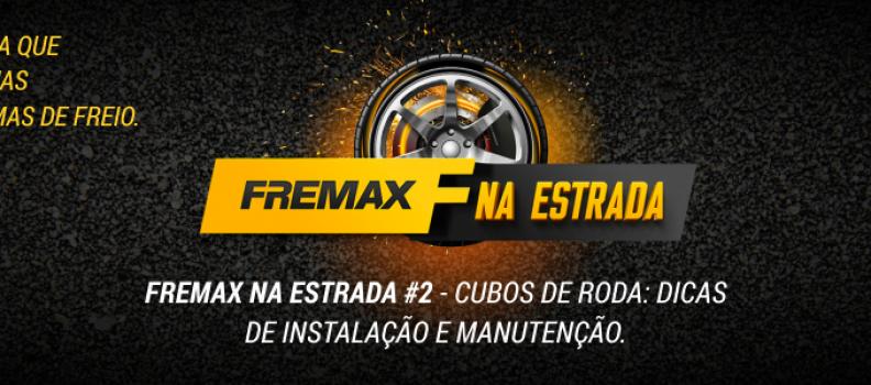 FREMAX NA ESTRADA #2 – Cubos de Roda: Dicas de instalação e manutenção.